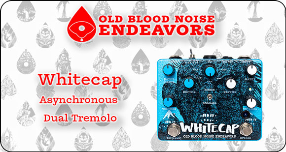 Old Blood Noise Endeavors launch Whitecap – Asynchrous Dual Tremolo