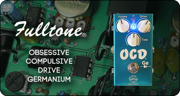 Fulltone Custom Shop launches OCD Ge - Obsessive Compulsive Drive Germanium