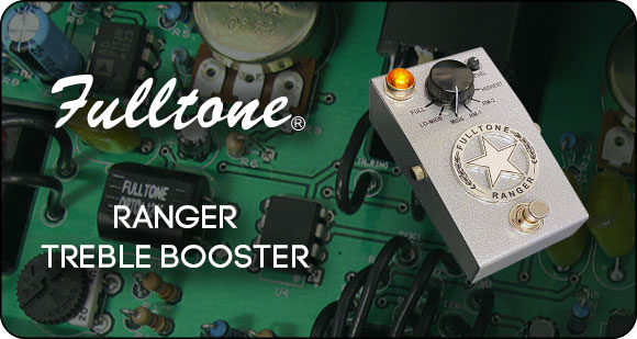 Fulltone Custom Shop launches Ranger - Treble Booster