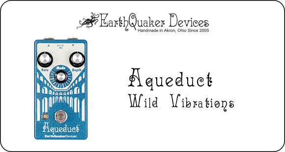 EarthQuaker Devices launch Aqueduct - Wild Vibrations