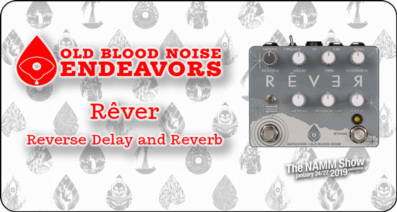 Old Blood Noise Endeavors launch Rêver - Reverse Delay and Reverb