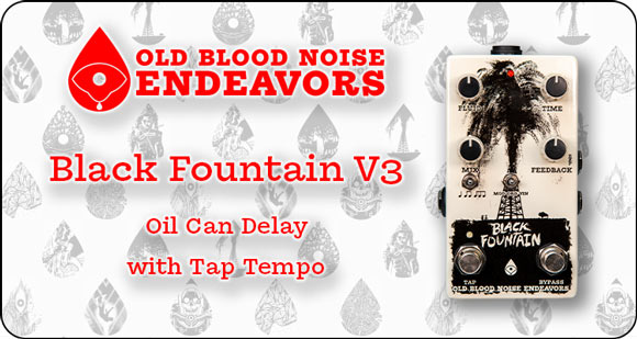 Old Blood Noise Endeavors launch Black Fountain V3 - Oil Can Delay with Tap Tempo