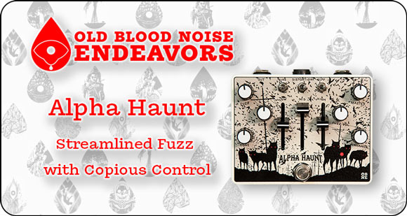 Old Blood Noise Endeavors launches Alpha Haunt - Updated and Streamlined Fuzz with Copious Control