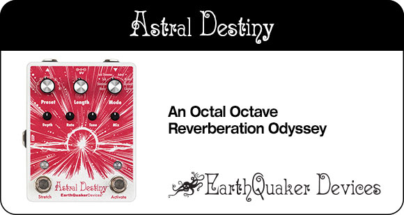 EarthQuaker Devices launches Astral Destiny - Modulated Octave Reverb