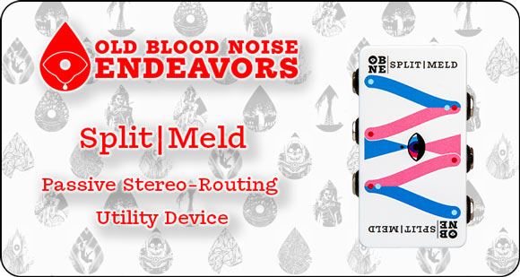 Old Blood Noise Endeavors launch Split | Meld - Passive Stereo-Routing Utility Device