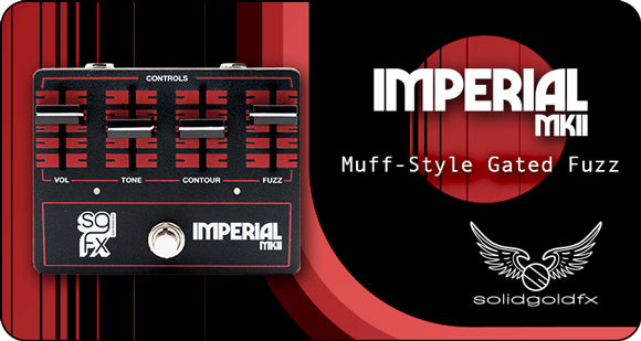 SolidGoldFX launches Imperial MKII - Muff-Style Gated Fuzz