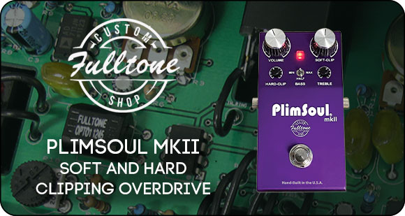 Fulltone Custom Shop launches PlimSoul mkII - Soft AND Hard Clipping Overdrive